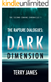 The Rapture Dialogues: Dark Dimension (The Second Coming Chronicles Book 1)