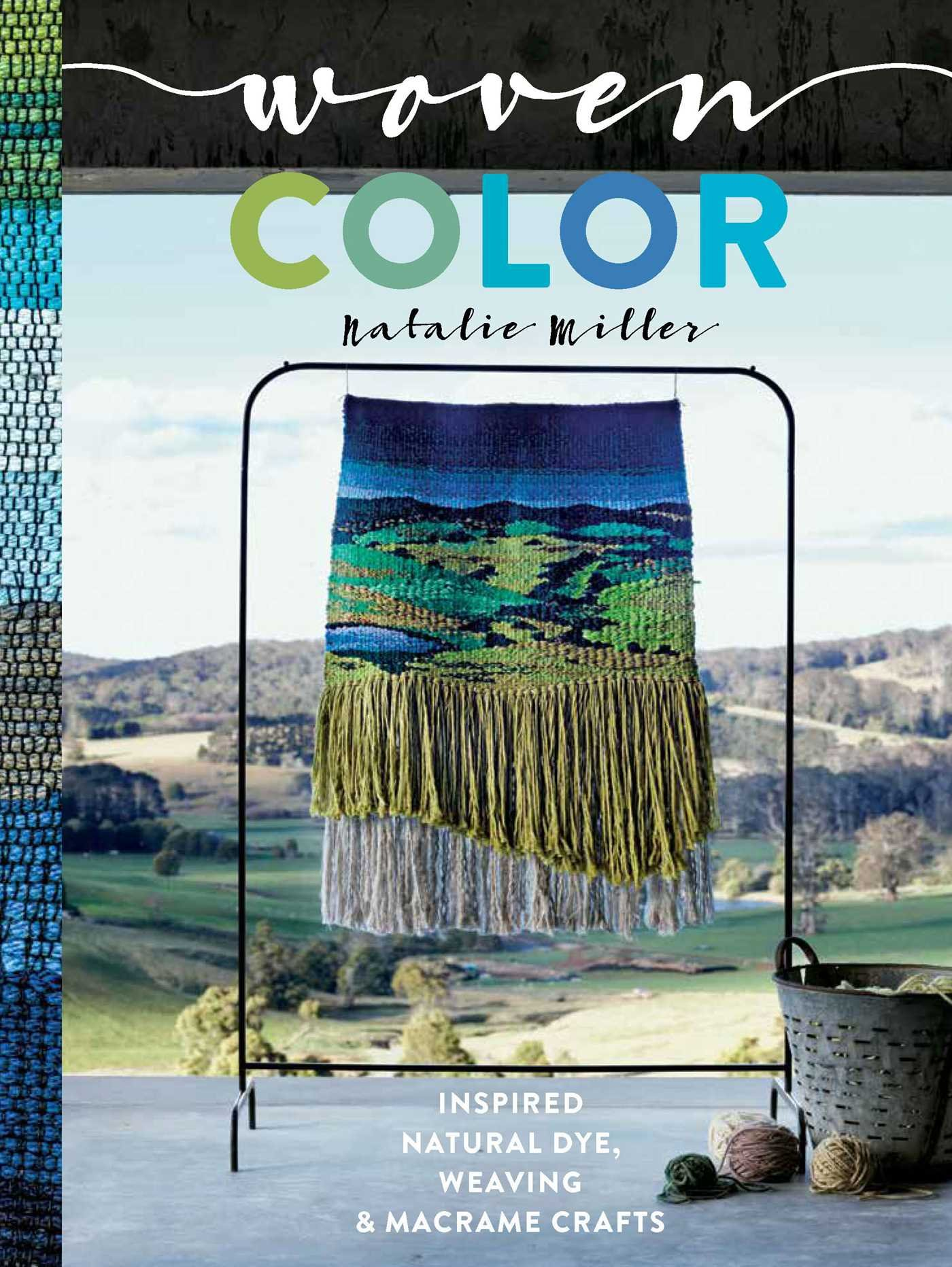 Woven Color: Inspired Natural Dye, Weaving & Macramé Crafts