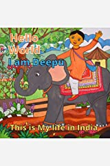 Hello World. I am Deepu. This is My Life in India: Multicultural Education Book for Kids: Teaching Diversity, Cultures and Customs to Children. (English Edition) Edición Kindle