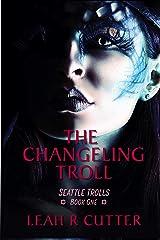 The Changeling Troll (Seattle Trolls Book 1) Kindle Edition