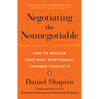 Negotiating the Nonnegotiable: How to Resolve Your Most Emotionally Charged Conflicts (English Edition)