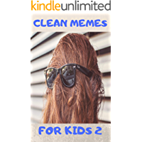 CLEAN MEMES FOR KIDS 2: THE BEST COLLECTION OF CLEAN MEMES FOR YOUR KIDS , THE FUN WILL NEVER END. BOOK 2
