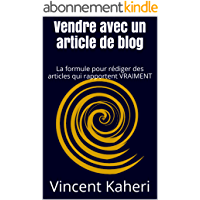 Vendre avec un article de blog: La formule pour rédiger des articles qui rapportent VRAIMENT (Expert en 30 minutes t. 7)