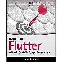 Beginning Flutter: A Hands On Guide to App Development