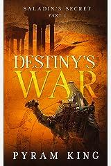 Destiny's War: Part 1: Saladin's Secret Kindle Edition