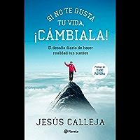 Si no te gusta tu vida, ¡cámbiala!: El desafío diario de hacer realidad tus sueños (Spanish Edition)