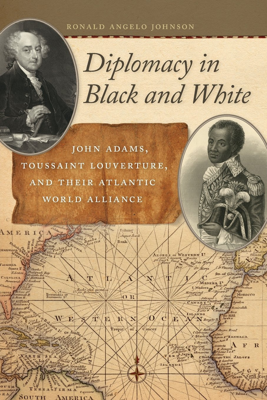 Read Online Diplomacy in Black and White: John Adams, Toussaint Louverture, and Their Atlantic World Alliance (Race in the Atlantic World, 1700–1900 Ser.) pdf epub