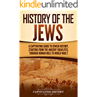 History of the Jews: A Captivating Guide to Jewish History, Starting from the Ancient Israelites through Roman Rule to…