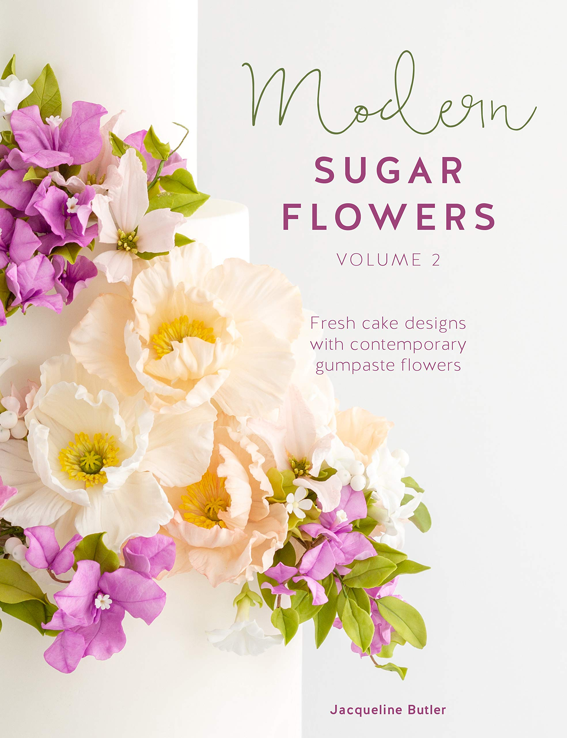 Modern Sugar Flowers Volume 2 Fresh Cake Designs With