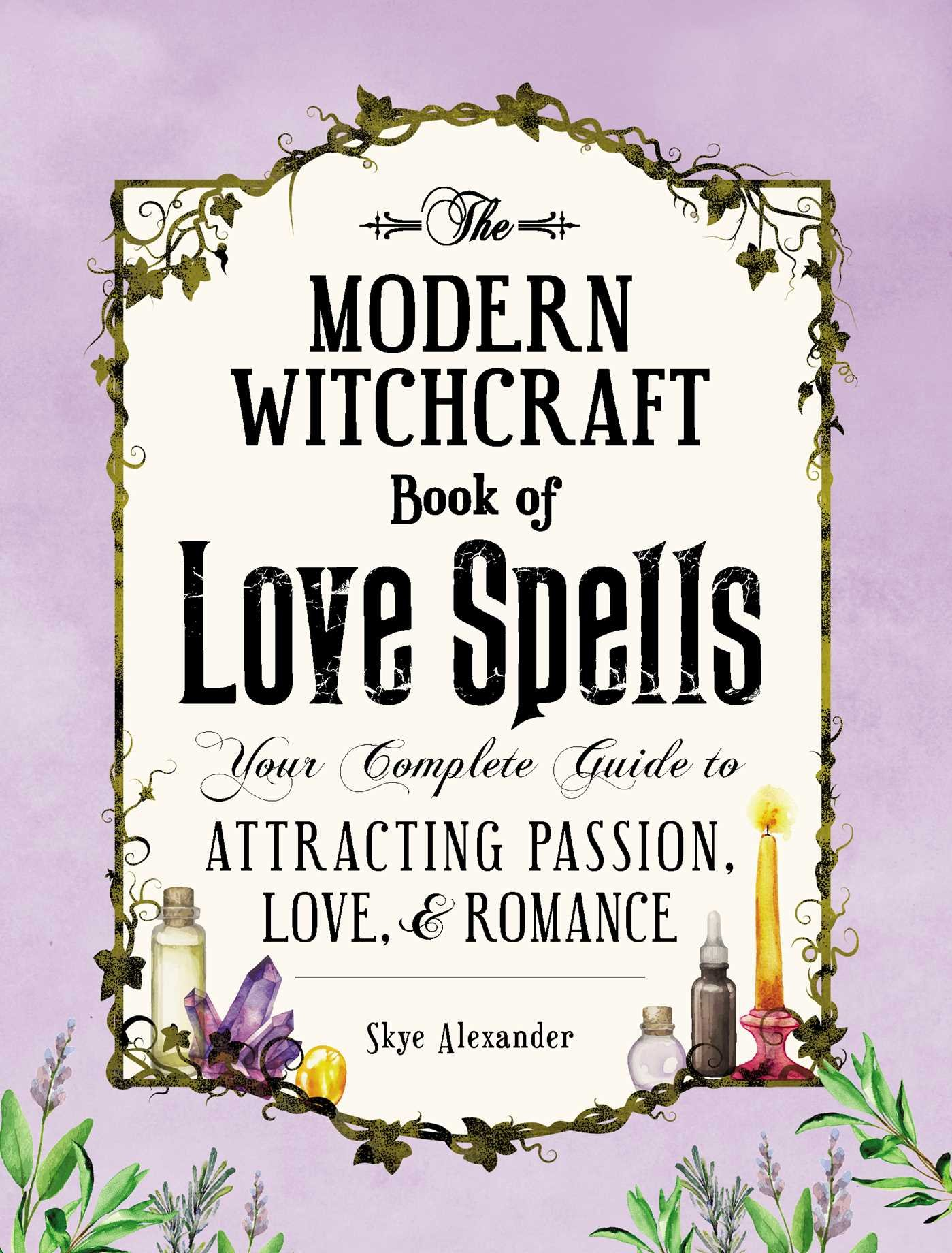The Modern Witchcraft Book of Love Spells: Your Complete Guide to Attracting Passion, Love, and Romance pdf