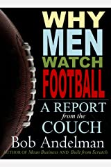 Why Men Watch Football: A Report from the Couch Kindle Edition