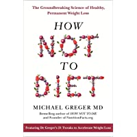 How Not To Diet: The Groundbreaking Science of Healthy, Permanent Weight Loss: The Groundbreaking Science of Healthy…