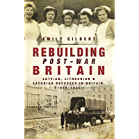 Rebuilding Post-War Britain: Latvian, Lithuanian and Estonian Refugees in Britain, 1946–51