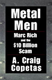 Metal Men: Marc Rich and the $10 Billion Scam (English Edition)
