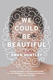 We Could Be Beautiful: A Novel