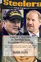 """Great Coaches in Pittsburgh Steelers Football: This book begins with Coach """"Jap"""" Douds and finishes with the Mike Tomlin era. Kindle Edition"""