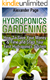 Hydroponics Gardening: How To Save Your Money & Time and Start Your First Hydroponics System (English Edition)