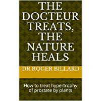 The docteur treats, the nature heals: How to treat  hypertrophy of  prostate by...
