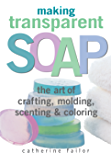 Making Transparent Soap: The Art Of Crafting, Molding, Scenting & Coloring (English Edition)
