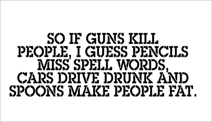 bab0cebb0 So if Guns Kill People, Pencils Miss Spell Words, Cars Drive Drunk, and