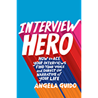 Interview Hero: How to Ace Your Interviews, Find Your Voice, and Direct the Narrative of Your Life (English Edition)