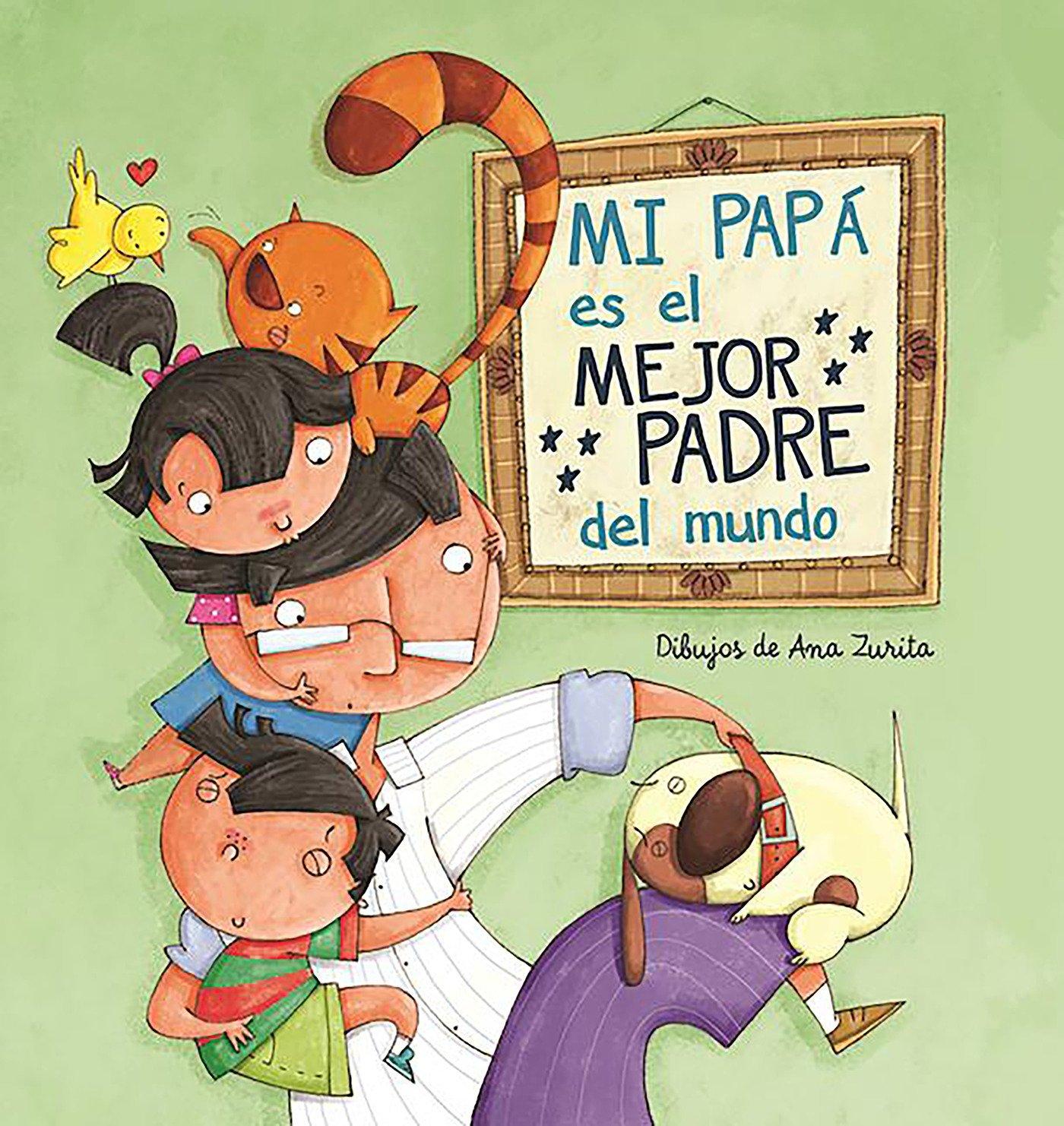 Mi papá es el mejor padre del mundo / My Daddy Is the Best Daddy in the  World (Spanish Edition): Magela Ronda, Ana Zurita: 9788448843397:  Amazon.com: Books