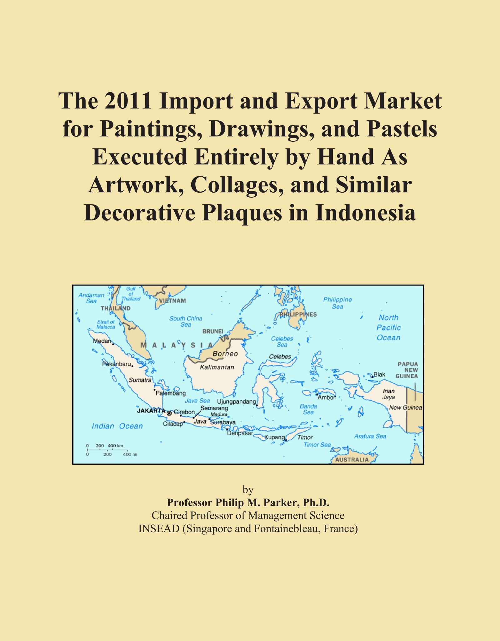 The 2011 Import and Export Market for Paintings, Drawings, and Pastels Executed Entirely by Hand As Artwork, Collages, and Similar Decorative Plaques in Indonesia PDF
