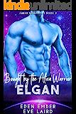 Bought by the Alien Warrior Elgan: A SciFi Alien Warrior Romance: (Aaran Barbarians Book 2)