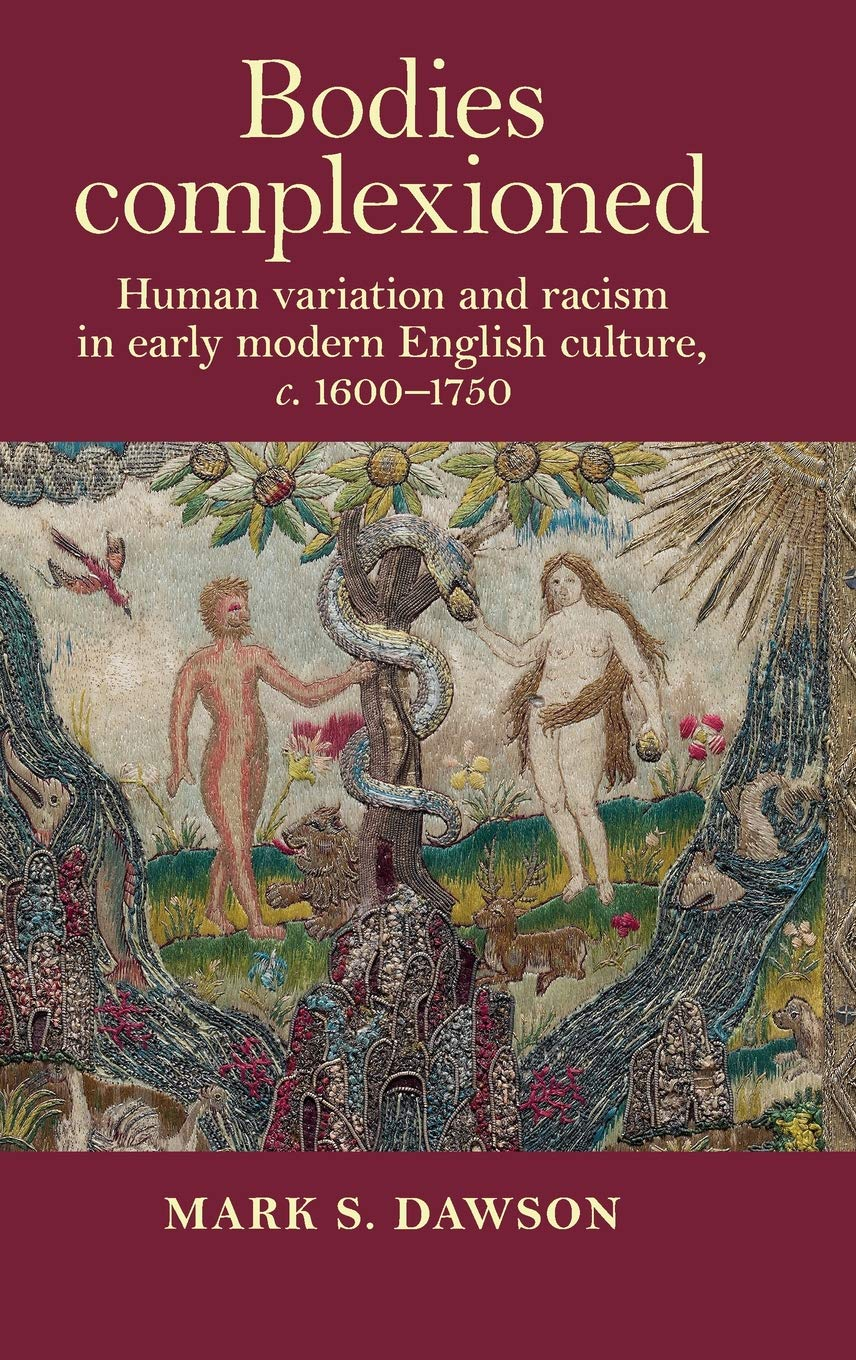 Bodies complexioned: Human variation and racism in early modern English culture, c. 1600-1750 by P648 - MANCHESTER UNIV PR