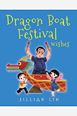 Dragon Boat Festival Wishes: Duanwu (Double Fifth) & Zongzi Chinese Festival Celebration (Fun Festivals Book 3) Kindle Edition