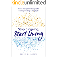 Stop Bingeing, Start Living: Proven Therapeutic Strategies for Breaking the Binge Eating Cycle