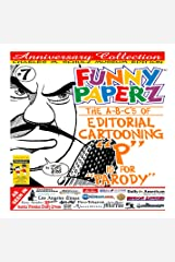 FUNNY PAPERZ #7 - P IS FOR PARODY-The A-B-C's of Editorial Cartooning (BESTEST EDITORIAL CARTOONS OF THE YEAR)