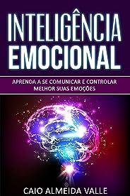 Inteligência Emocional: Aprenda a se comunicar e controlar melhor suas emoções para se comunicar melhor e multiplicar suas co