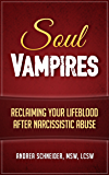Soul Vampires: Reclaiming Your Lifeblood After Narcissistic Abuse