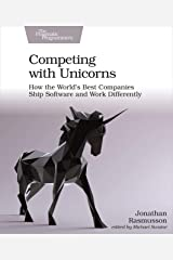 Competing with Unicorns: How the World's Best Companies Ship Software and Work Differently Kindle Edition