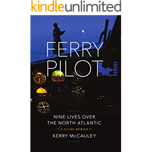 FERRY PILOT: Nine Lives Over the North Atlantic