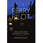 FERRY PILOT: Nine Lives Over the North Atlantic (English Edition)