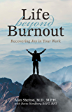 Life Beyond Burnout: Recovering Joy in Your Work