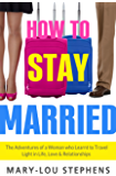 How To Stay Married: The Adventures of a Woman Who Learnt to Travel Light in Life, Love and Relationships