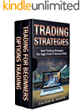 Trading Strategies: Best Trading Strategies For High Profit & Reduced Risk (2 manuscripts: Options Trading + Trading For Beginners)