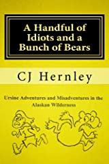 A Handful of Idiots and a Bunch of Bears (Bear Safety) Kindle Edition