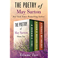 The Poetry of May Sarton Volume Two: A Durable Fire, A Grain of Mustard Seed, and A Private Mythology book cover