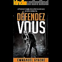 Défendez-vous: Apprendre à réagir, développer sa confiance en soi et son mental (French Edition)