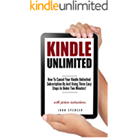 Kindle Unlimited: How To Cancel Your Kindle Unlimited Subscription by Just Using Three Easy Steps In Under Two Minutes! (A Short Guide On Canceling Your Kindle Unlimited Subscription In No Time)