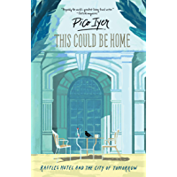 This Could Be Home : Raffles Hotel and the City of Tomorrow (English Edition)