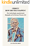 Crikey! How Did That Happen?: The [Refreshingly Unauthorised] Biography of Sir Bertram Wooster, KG