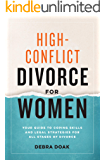High-Conflict Divorce for Women: Your Guide to Coping Skills and Legal Strategies for All Stages of Divorce