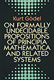 On Formally Undecidable Propositions of Principia Mathematica and Related Systems (Dover Books on Mathematics)