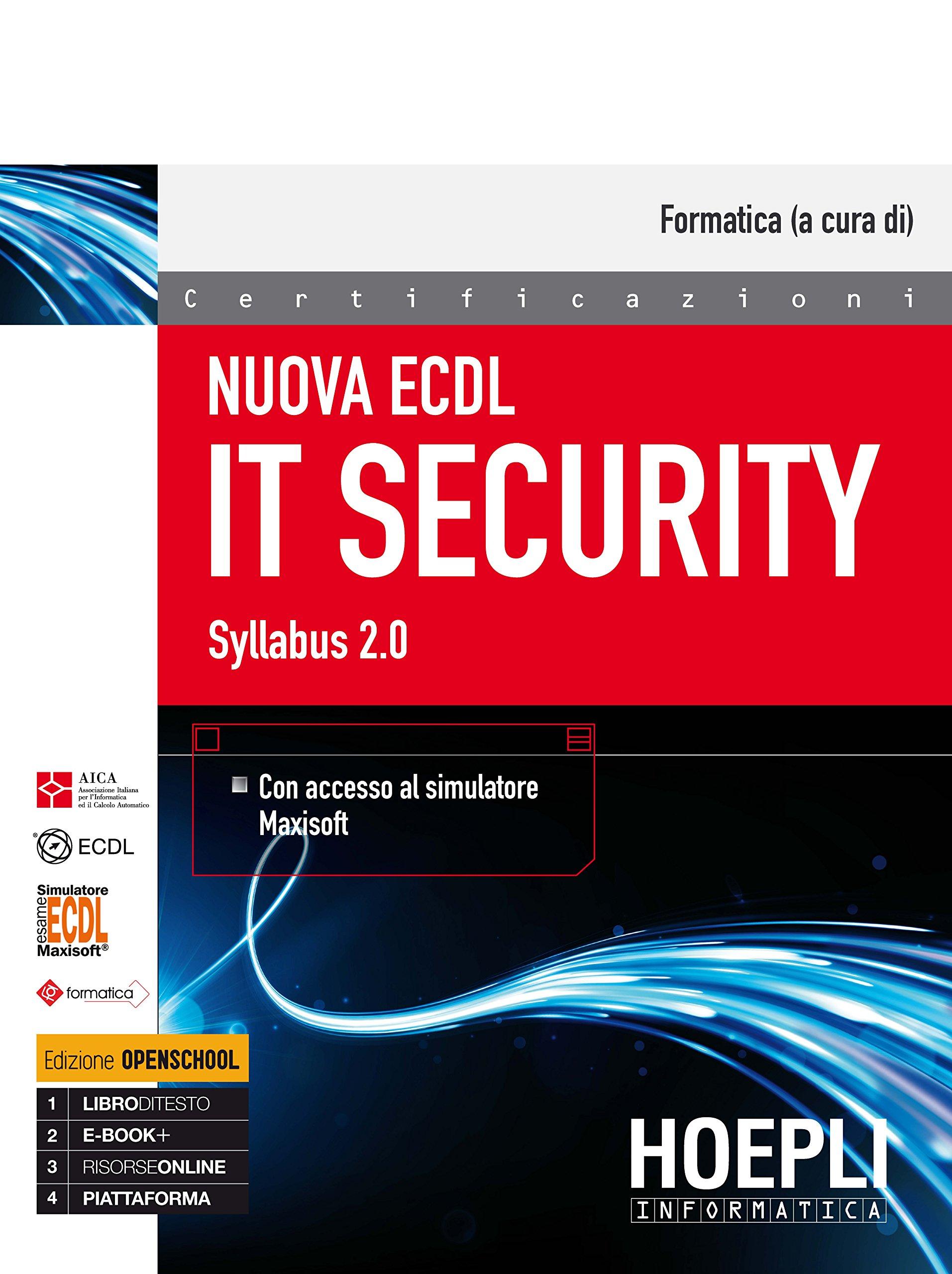 Nuova ECDL IT security. Syllabus 2.0 Copertina flessibile – 27 ott 2017 Formatica Hoepli 8820382245 Informatica