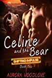 Celine and the Bear: A BBW Bear-Shifter Romance (Shifting Impulse Book 2)